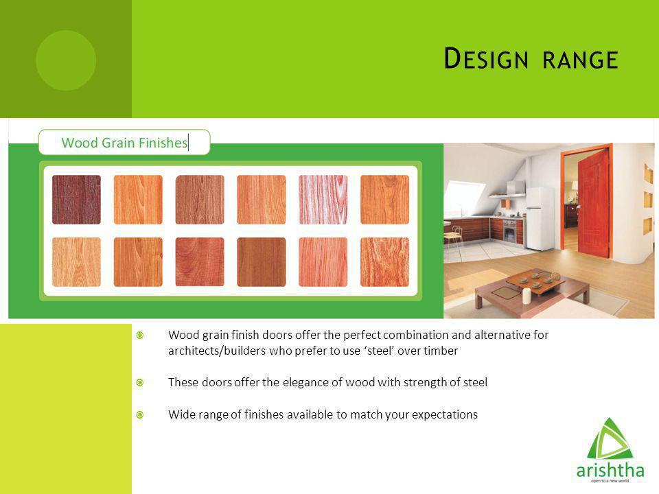 D ESIGN RANGE Wood grain finish doors offer the perfect combination and alternative for architects/builders who prefer to use steel over timber These
