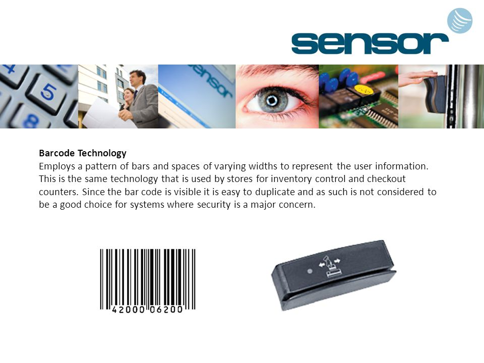 Barcode Technology Employs a pattern of bars and spaces of varying widths to represent the user information. This is the same technology that is used