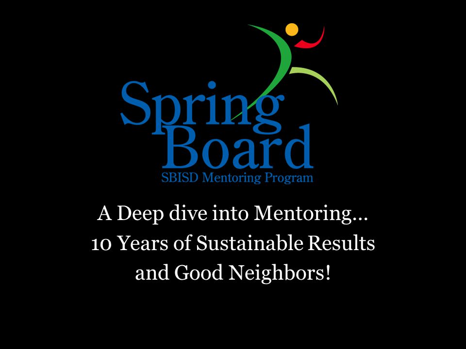 A Deep dive into Mentoring… 10 Years of Sustainable Results and Good Neighbors!