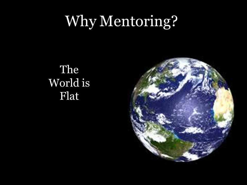 Why Mentoring? The World is Flat
