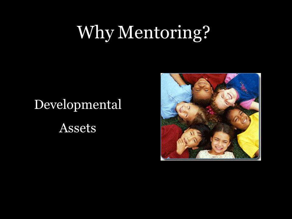 Why Mentoring? Developmental Assets