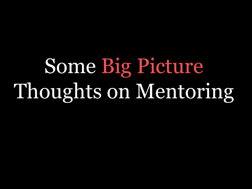 Some Big Picture Thoughts on Mentoring
