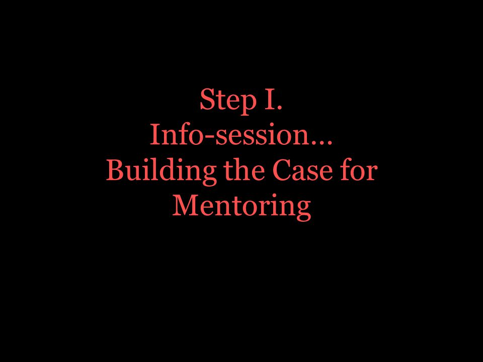 Step I. Info-session… Building the Case for Mentoring