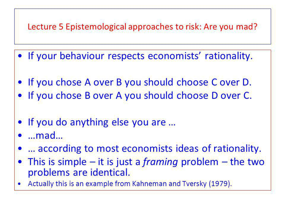 Lecture 5 Epistemological approaches to risk: Are you mad.