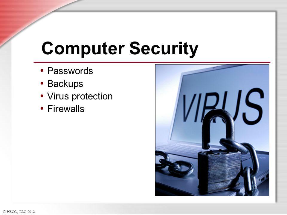 © HSCG, LLC 2012 Computer Security Passwords Backups Virus protection Firewalls