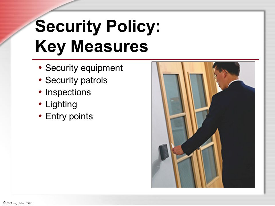 © HSCG, LLC 2012 Security Policy: Key Measures Security equipment Security patrols Inspections Lighting Entry points
