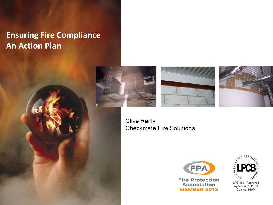 Ensuring Fire Compliance An Action Plan Clive Reilly Checkmate Fire Solutions