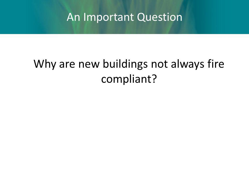 An Important Question Why are new buildings not always fire compliant