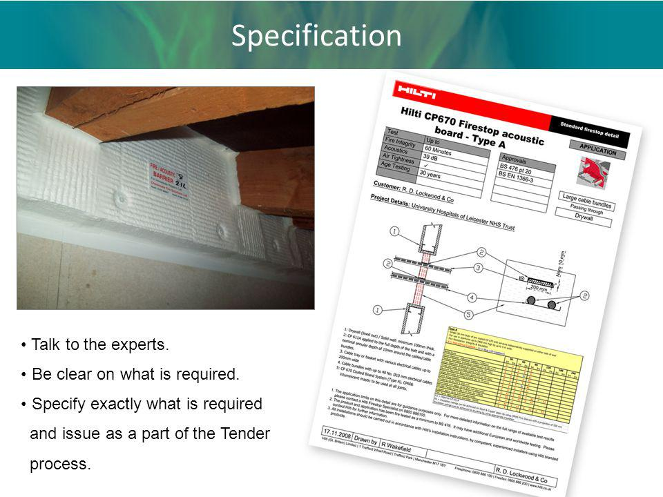 Specification Talk to the experts. Be clear on what is required. Specify exactly what is required and issue as a part of the Tender process.