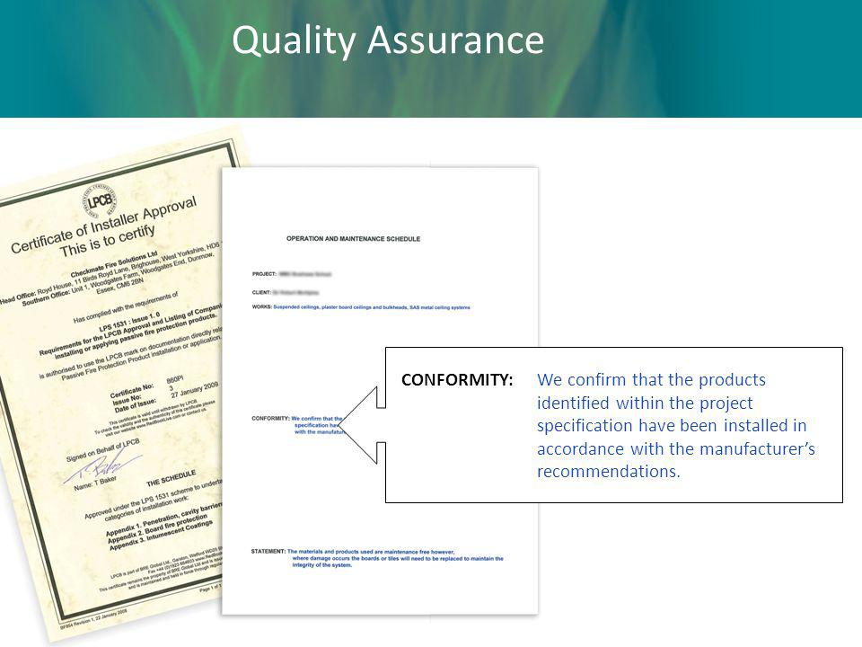 Quality Assurance CONFORMITY:We confirm that the products identified within the project specification have been installed in accordance with the manuf