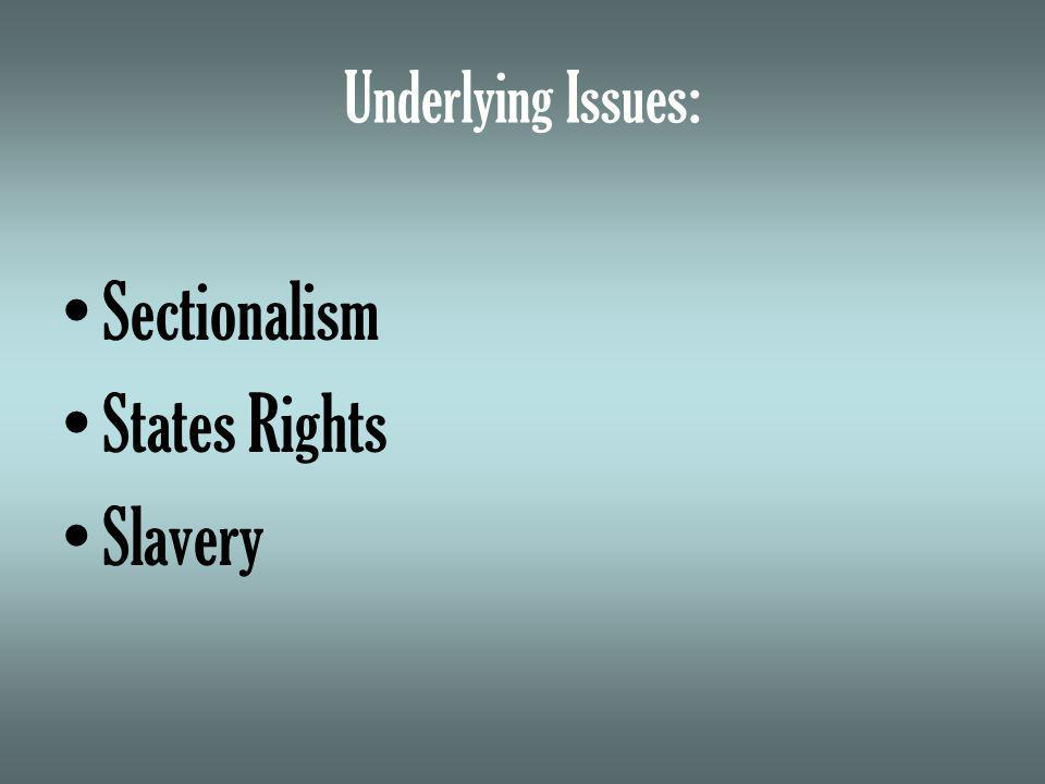 Underlying Issues: Sectionalism States Rights Slavery