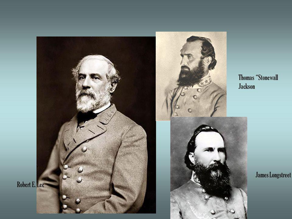 Robert E. Lee Thomas Stonewall Jackson James Longstreet