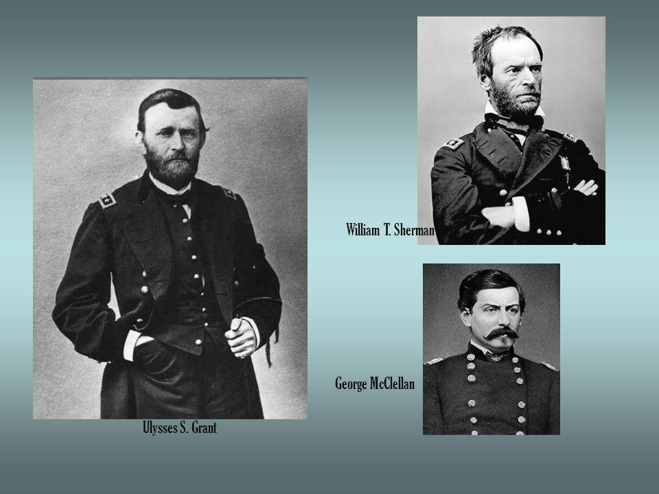 Ulysses S. Grant William T. Sherman George McClellan