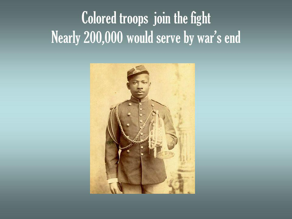 Colored troops join the fight Nearly 200,000 would serve by wars end
