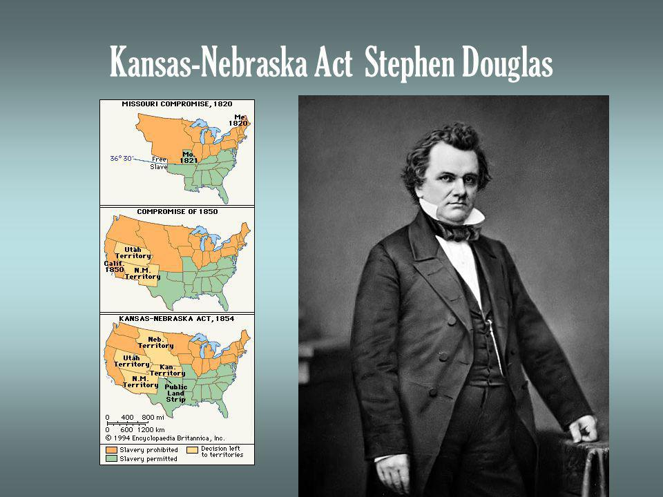 Kansas-Nebraska Act Stephen Douglas