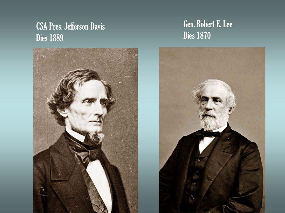 CSA Pres. Jefferson Davis Dies 1889 Gen. Robert E. Lee Dies 1870