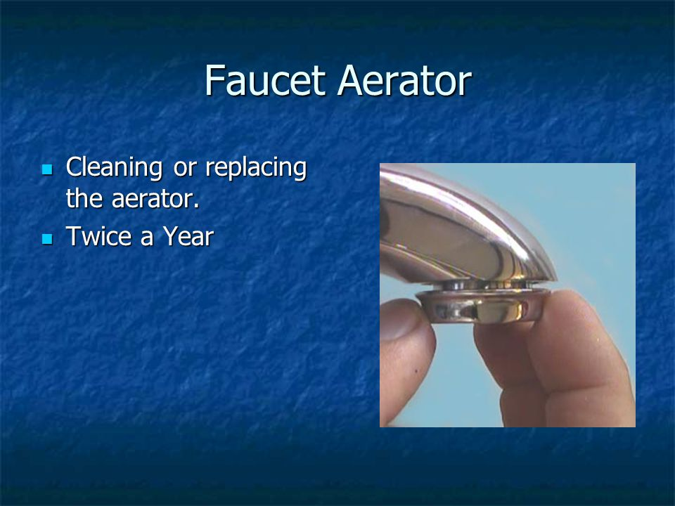 Faucet Aerator Cleaning or replacing the aerator. Cleaning or replacing the aerator.