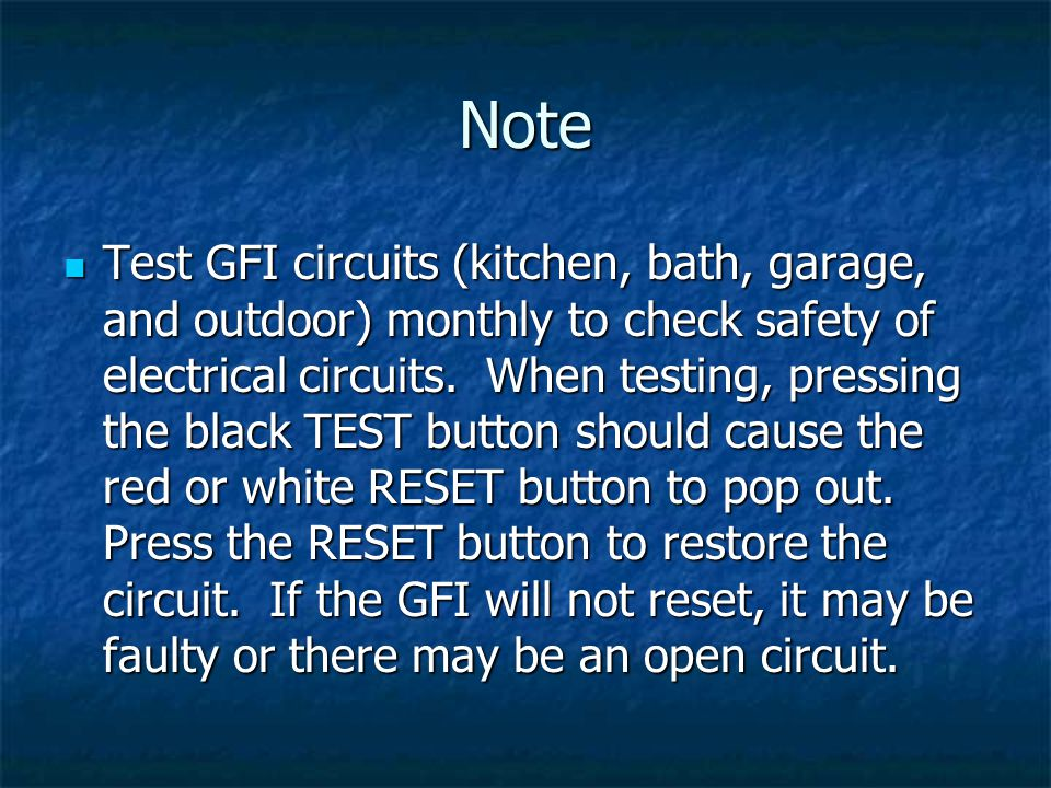 Note Test GFI circuits (kitchen, bath, garage, and outdoor) monthly to check safety of electrical circuits.