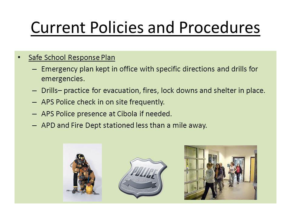 Current Policies and Procedures Safe School Response Plan – Emergency plan kept in office with specific directions and drills for emergencies.