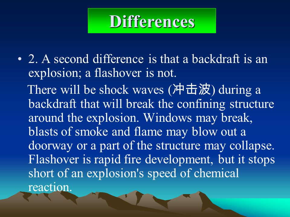 2. A second difference is that a backdraft is an explosion; a flashover is not. There will be shock waves ( ) during a backdraft that will break the c