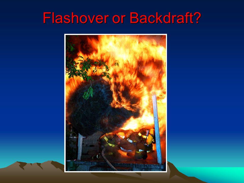 Flashover or Backdraft?