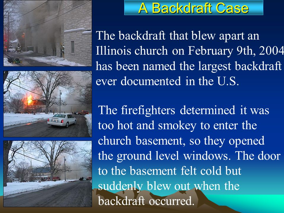 The backdraft that blew apart an Illinois church on February 9th, 2004 has been named the largest backdraft ever documented in the U.S. The firefighte