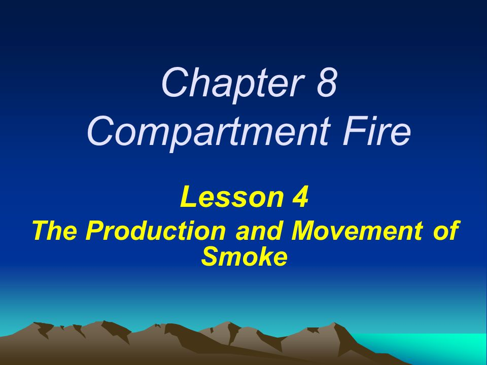 Chapter 8 Compartment Fire Lesson 4 The Production and Movement of Smoke