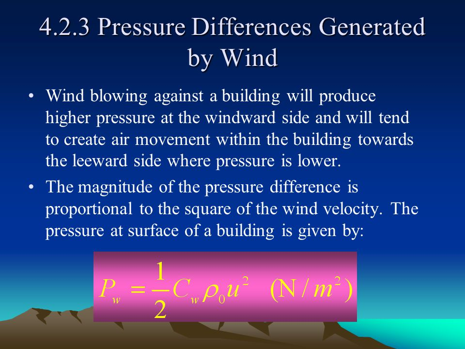 4.2.3 Pressure Differences Generated by Wind Wind blowing against a building will produce higher pressure at the windward side and will tend to create