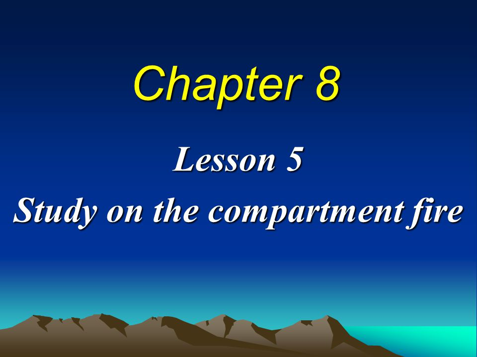 Chapter 8 Lesson 5 Study on the compartment fire