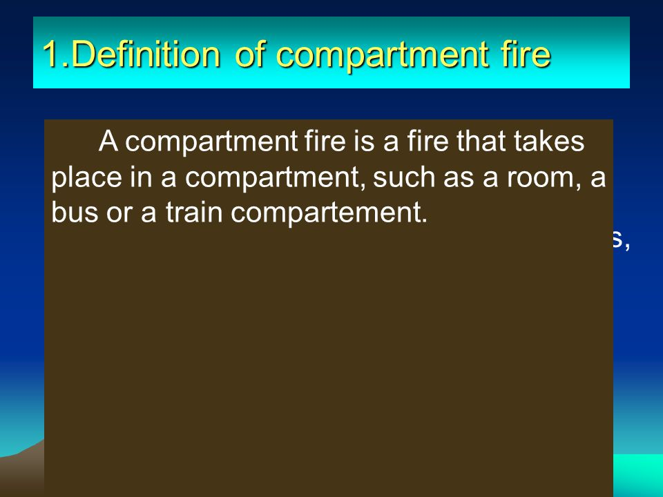 1.Definition of compartment fire Fires happen in a room, a bus, a car, a ship or train compartment, etc. are all compartment fires. A compartment fire