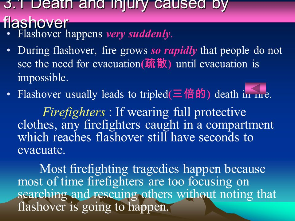 3.1 Death and injury caused by flashover Flashover happens very suddenly. During flashover, fire grows so rapidly that people do not see the need for