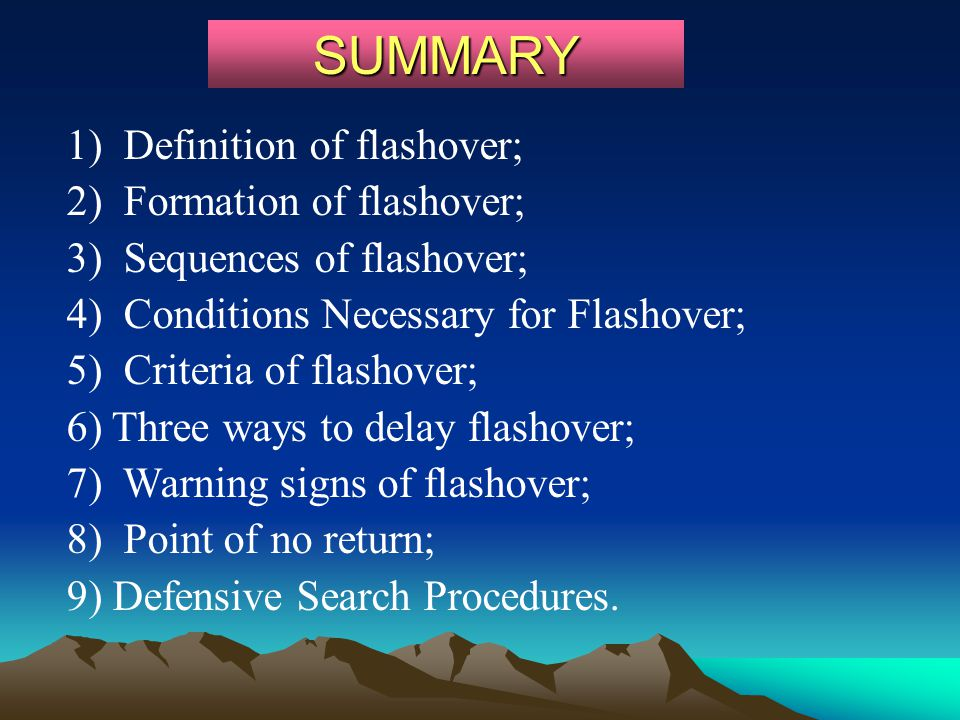 SUMMARY 1) Definition of flashover; 2) Formation of flashover; 3) Sequences of flashover; 4) Conditions Necessary for Flashover; 5) Criteria of flasho