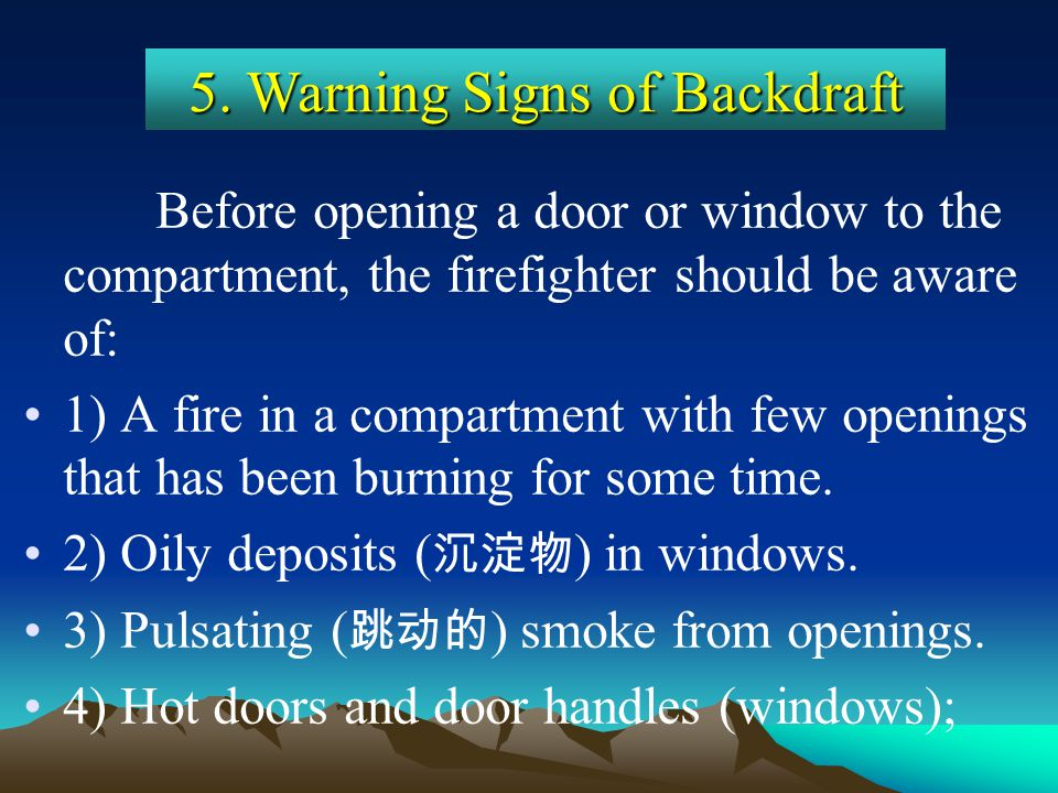 Before opening a door or window to the compartment, the firefighter should be aware of: 1) A fire in a compartment with few openings that has been bur