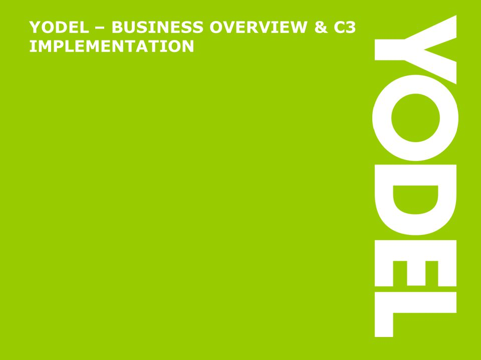 YODEL – BUSINESS OVERVIEW & C3 IMPLEMENTATION