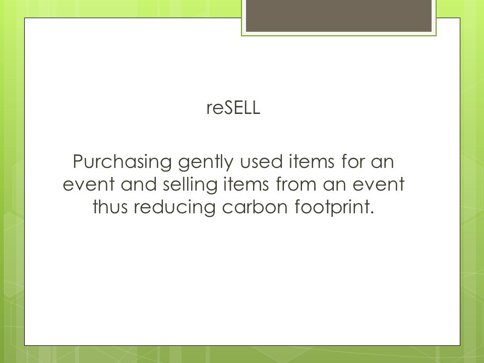 reSELL Purchasing gently used items for an event and selling items from an event thus reducing carbon footprint.