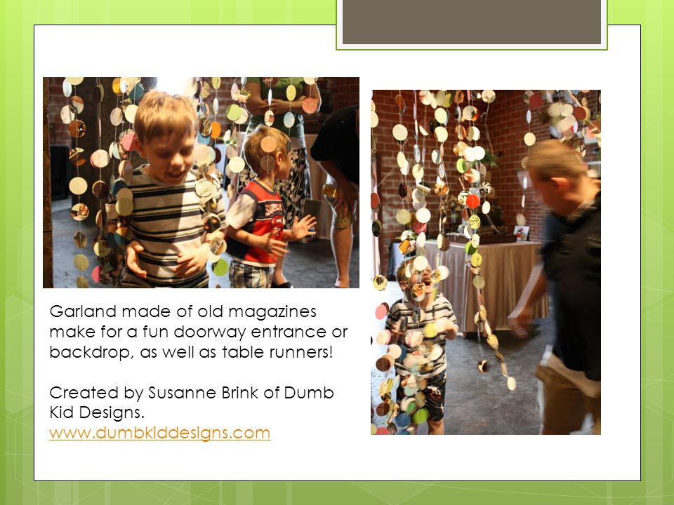 Garland made of old magazines make for a fun doorway entrance or backdrop, as well as table runners.
