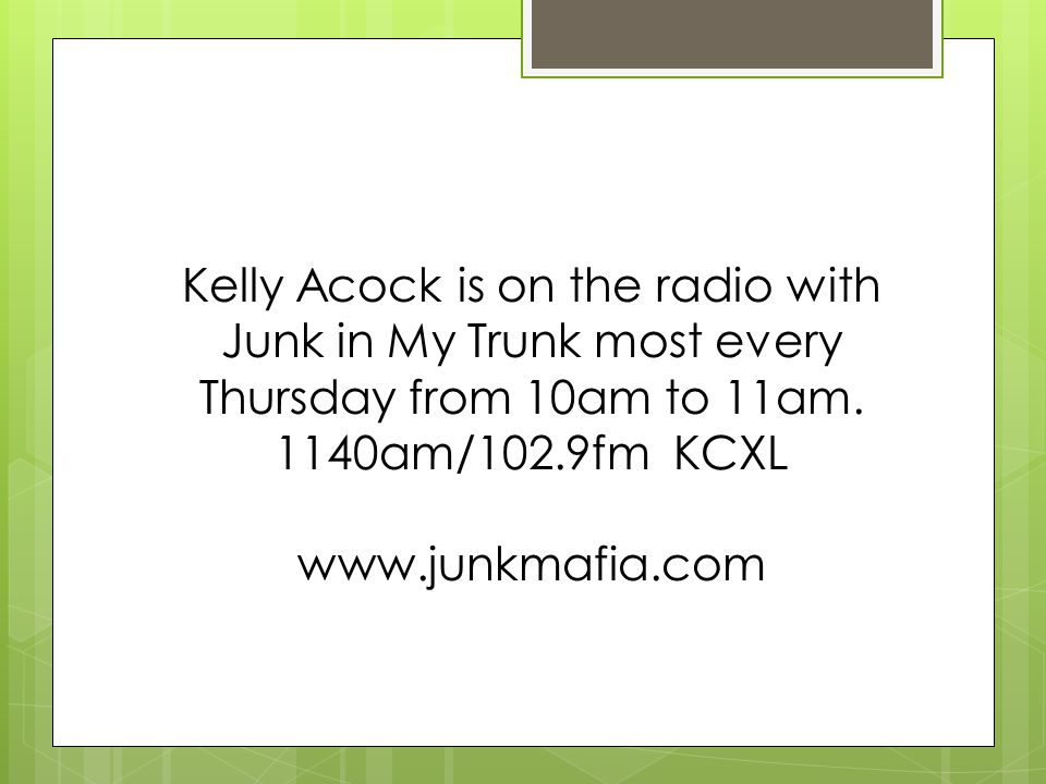 Kelly Acock is on the radio with Junk in My Trunk most every Thursday from 10am to 11am.