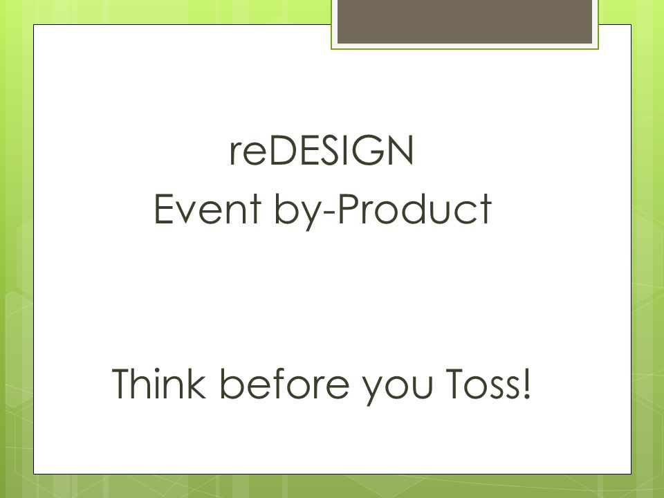 reDESIGN Event by-Product Think before you Toss!
