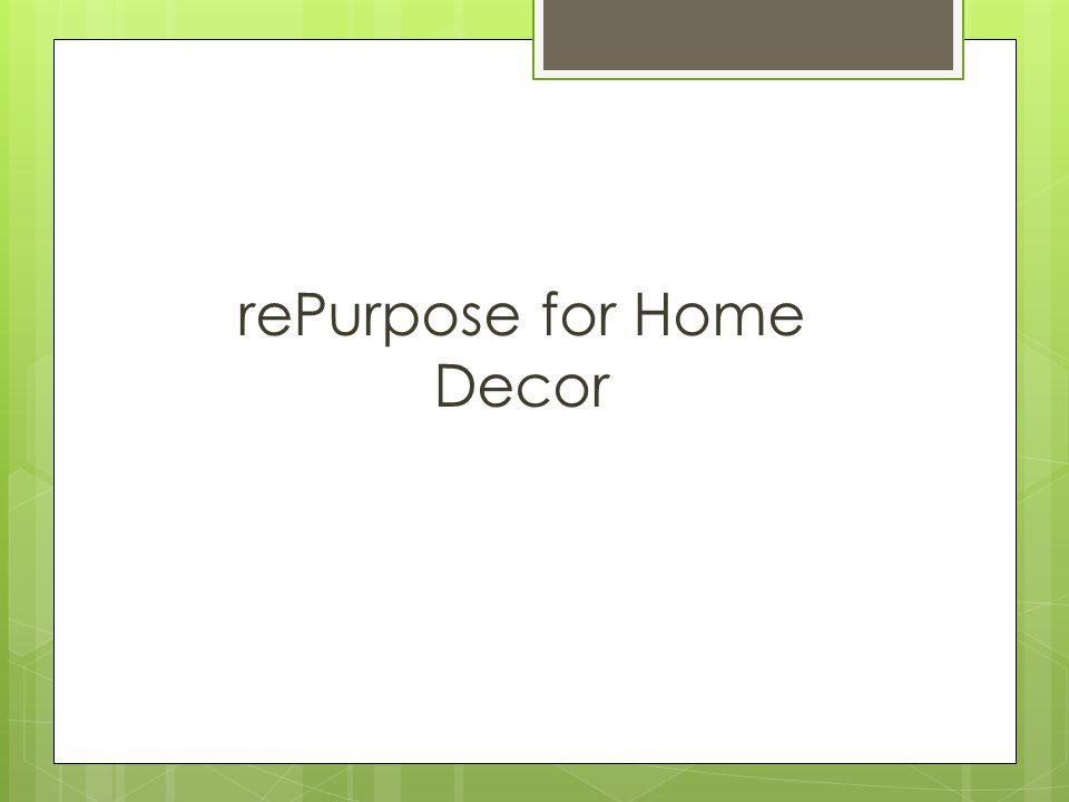 rePurpose for Home Decor