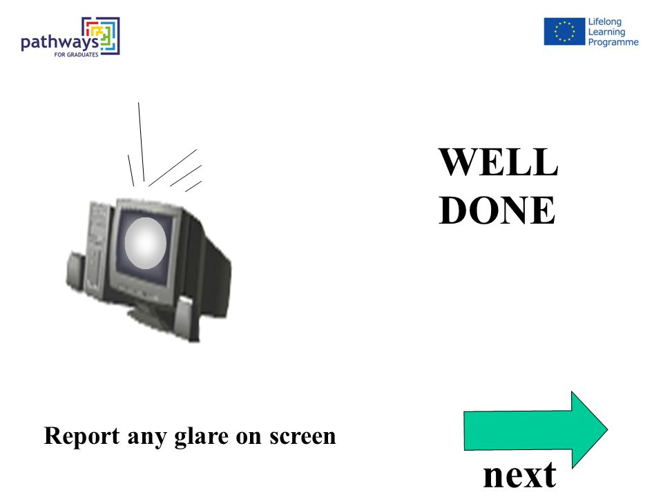 Correct Qu12 Report any glare on screen WELL DONE next