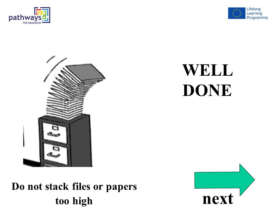 Correct 13 WELL DONE next Do not stack files or papers too high