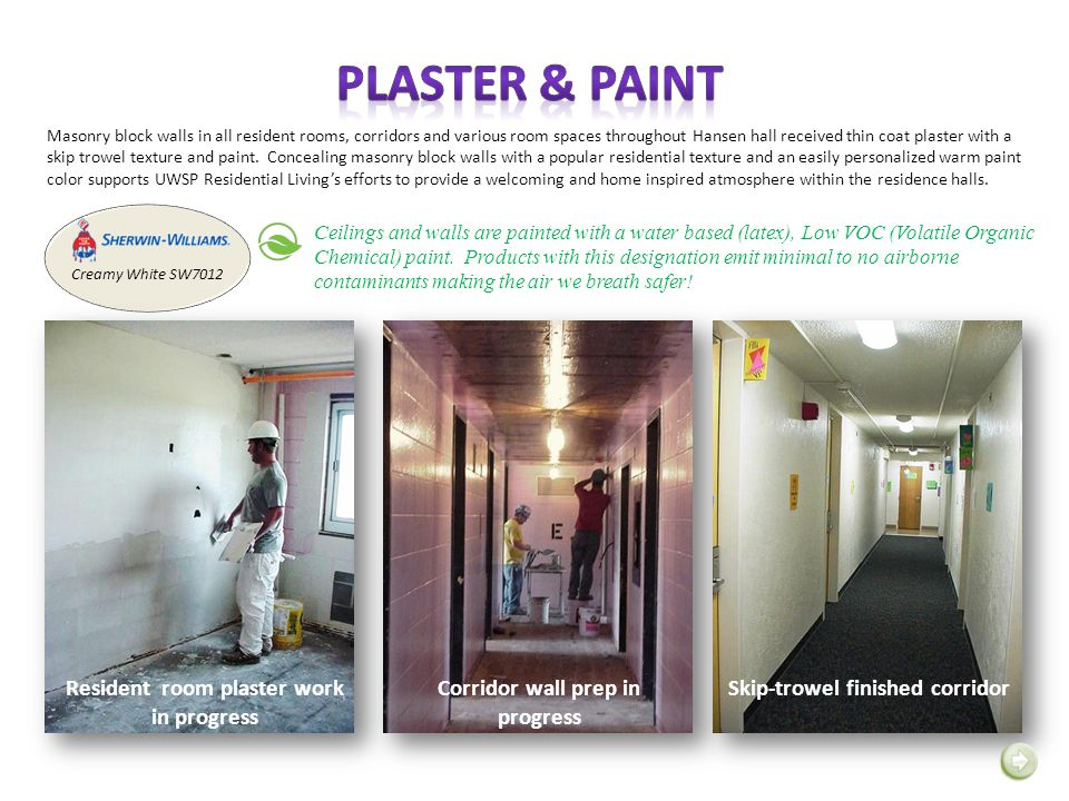 Masonry block walls in all resident rooms, corridors and various room spaces throughout Hansen hall received thin coat plaster with a skip trowel text