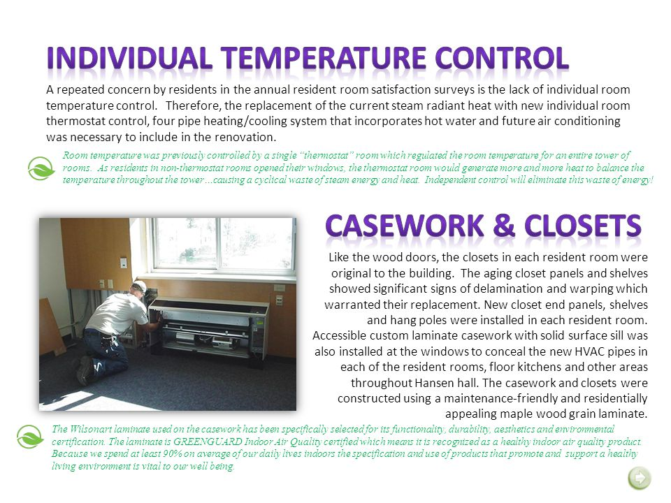 A repeated concern by residents in the annual resident room satisfaction surveys is the lack of individual room temperature control. Therefore, the re