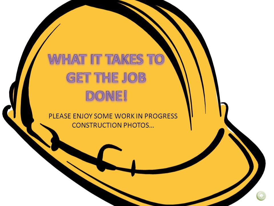 PLEASE ENJOY SOME WORK IN PROGRESS CONSTRUCTION PHOTOS…