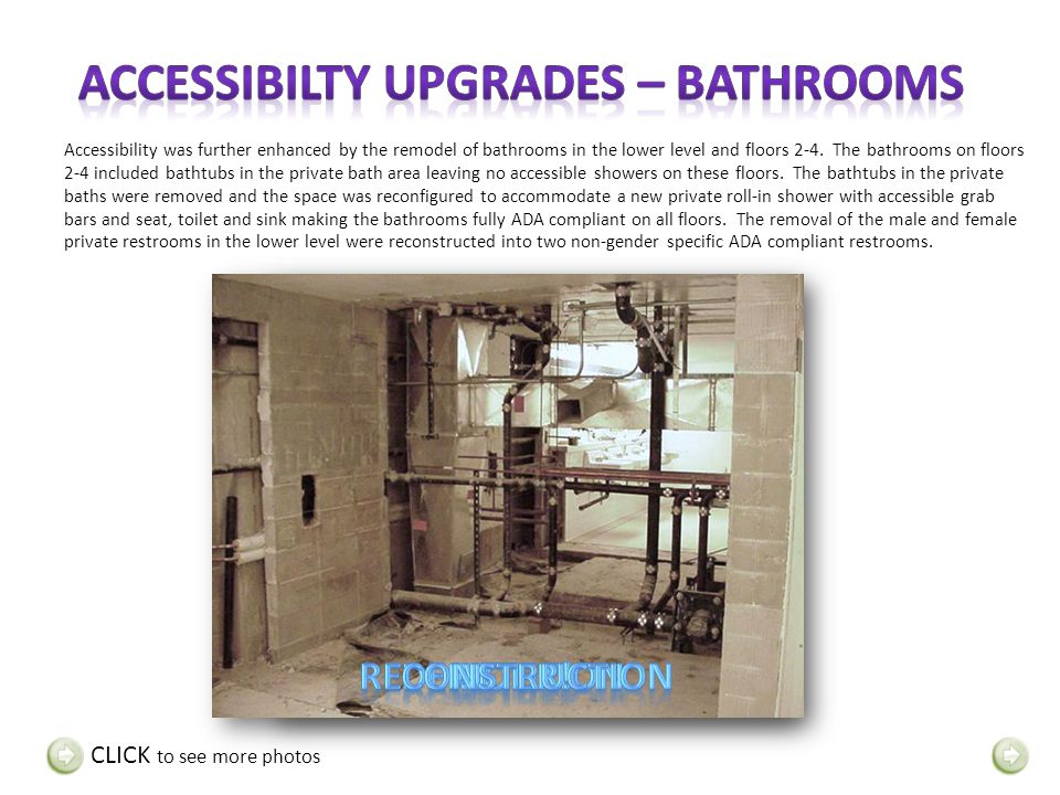 Accessibility was further enhanced by the remodel of bathrooms in the lower level and floors 2-4. The bathrooms on floors 2-4 included bathtubs in the