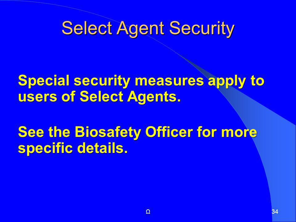 Select Agent Security Special security measures apply to users of Select Agents. See the Biosafety Officer for more specific details. See the Biosafet