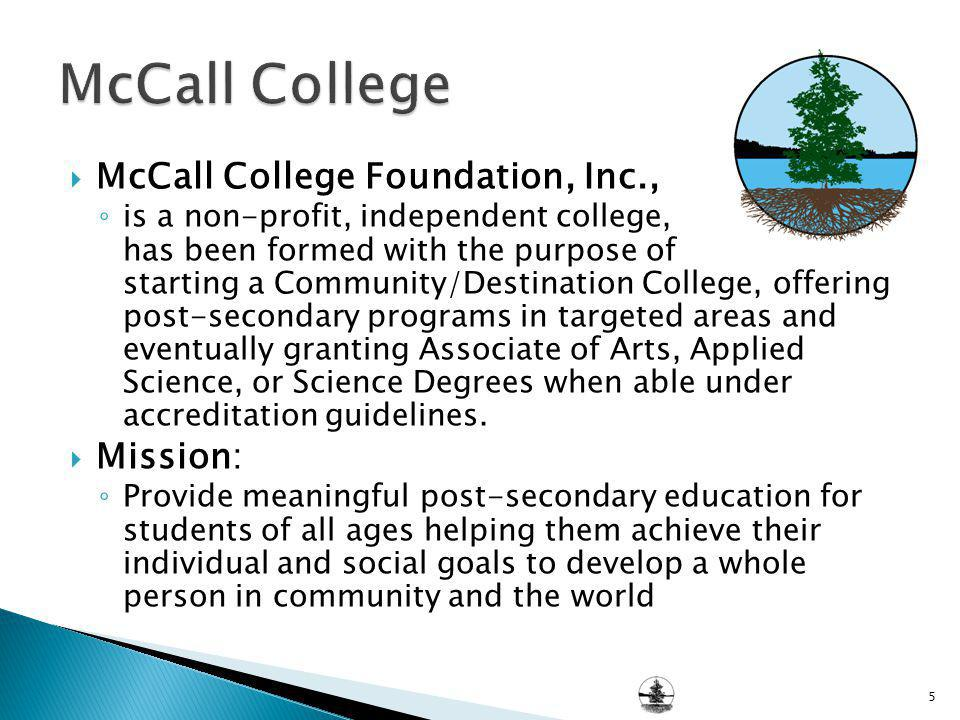 McCall College Foundation, Inc., is a non-profit, independent college, has been formed with the purpose of starting a Community/Destination College, o