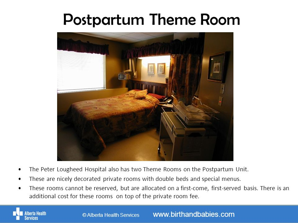 Postpartum Theme Room The Peter Lougheed Hospital also has two Theme Rooms on the Postpartum Unit. These are nicely decorated private rooms with doubl