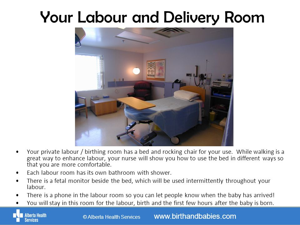 Your Labour and Delivery Room Your private labour / birthing room has a bed and rocking chair for your use. While walking is a great way to enhance la