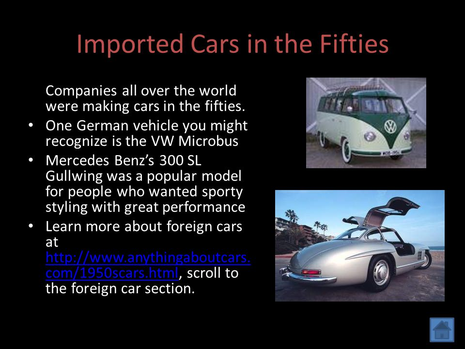 Imported Cars in the Fifties Companies all over the world were making cars in the fifties. One German vehicle you might recognize is the VW Microbus M